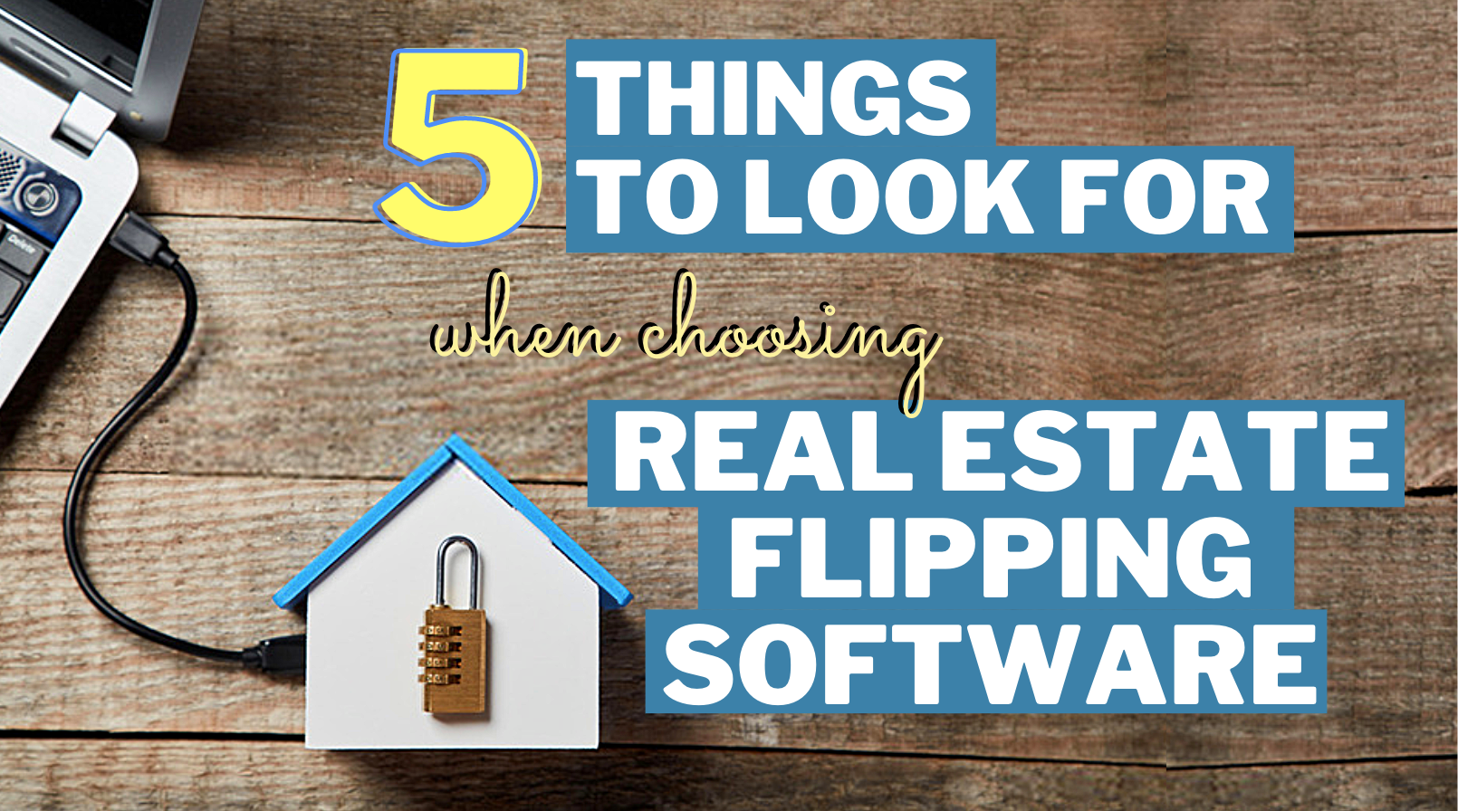 5 Things to Look For When Choosing Real Estate Flipping Software