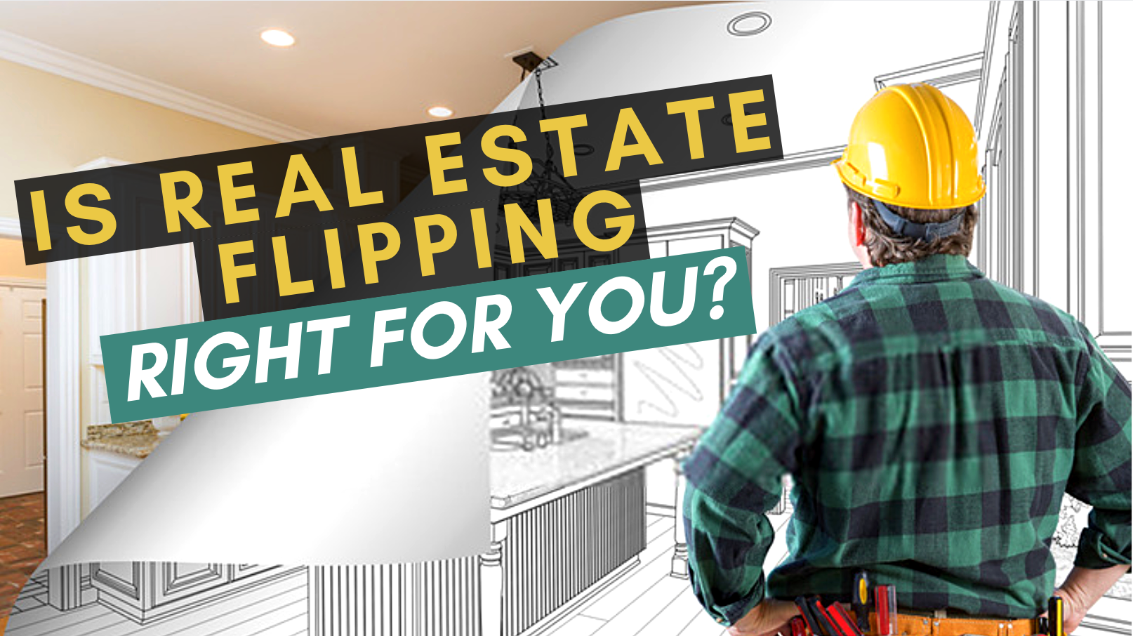 Is Real Estate Flipping Right For You?
