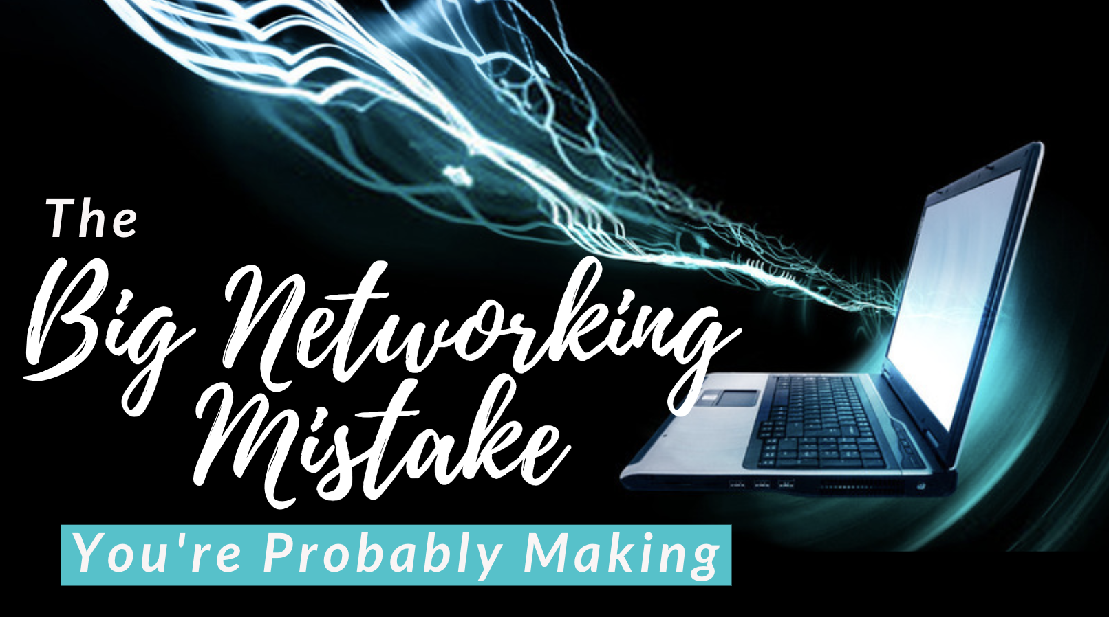 The Big Networking Mistake